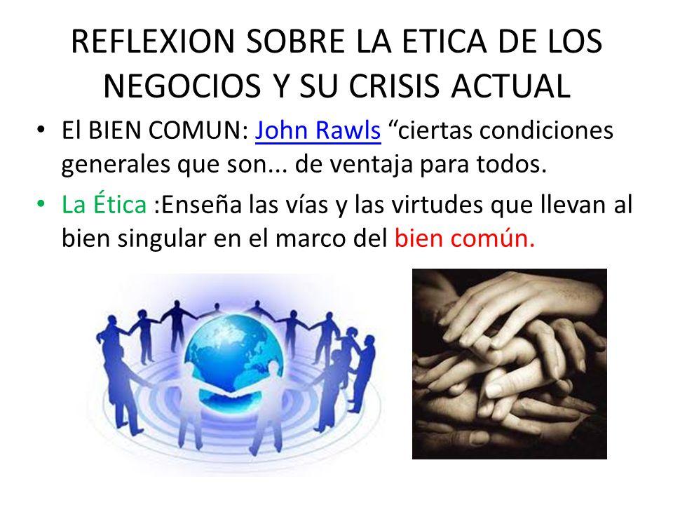 REFLEXION SOBRE LA ETICA DE LOS NEGOCIOS Y SU CRISIS ACTUAL