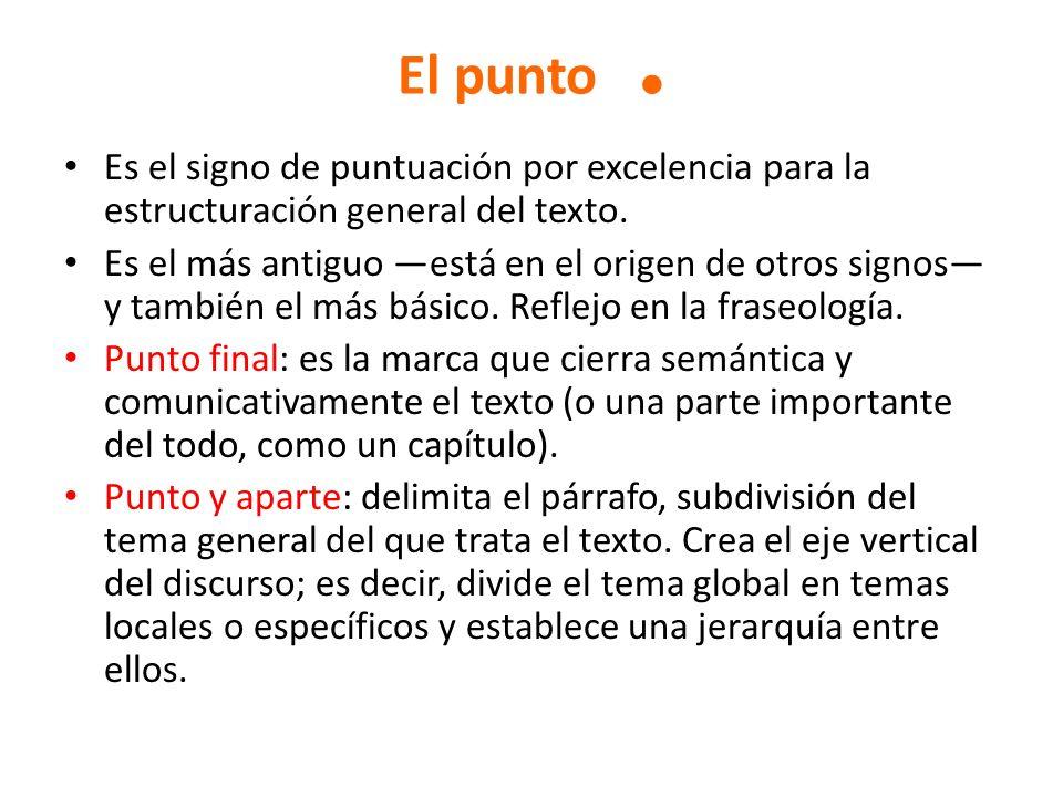 El punto . Es el signo de puntuación por excelencia para la estructuración general del texto.