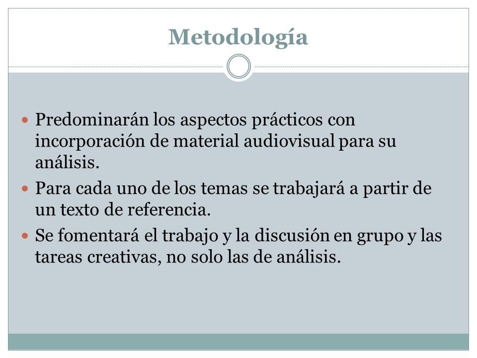 MetodologíaPredominarán los aspectos prácticos con incorporación de material audiovisual para su análisis.