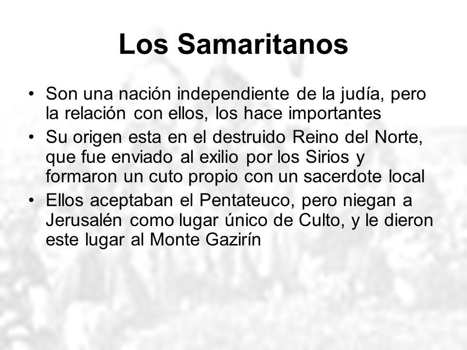 Los Samaritanos Son una nación independiente de la judía, pero la relación con ellos, los hace importantes.