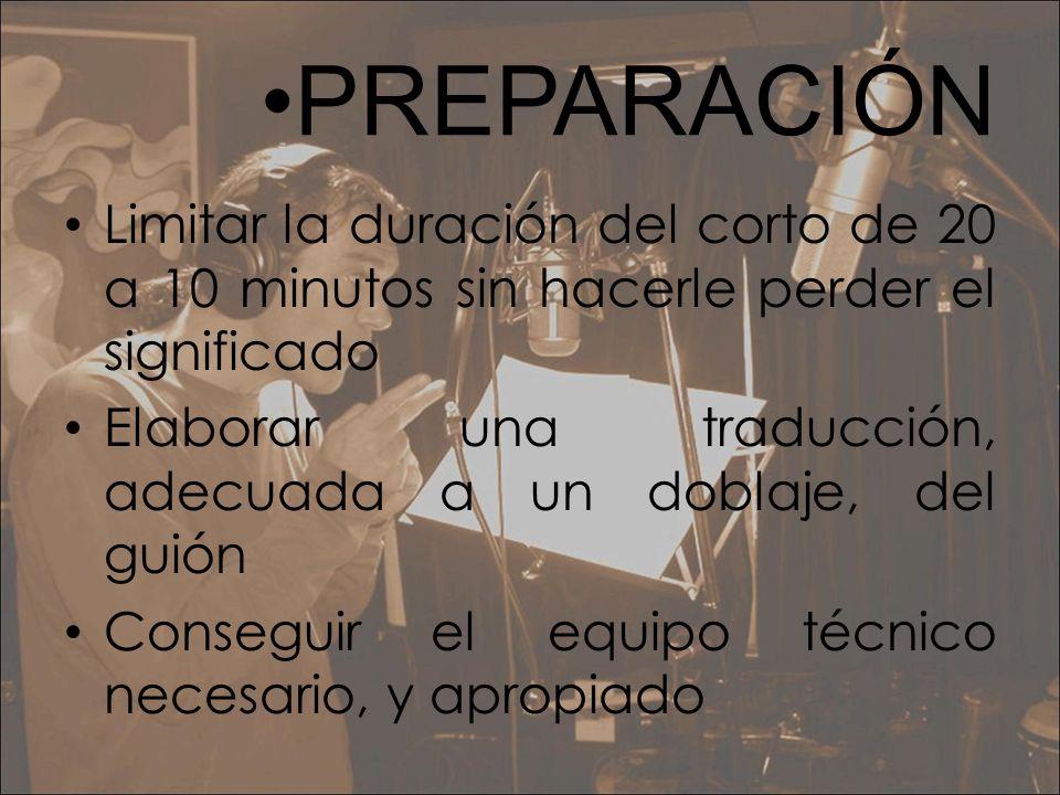 •PREPARACIÓNLimitar la duración del corto de 20 a 10 minutos sin hacerle perder el significado.