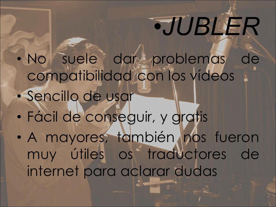 •JUBLER No suele dar problemas de compatibilidad con los vídeos