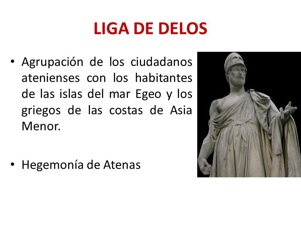 LIGA DE DELOS Agrupación de los ciudadanos atenienses con los habitantes de las islas del mar Egeo y los griegos de las costas de Asia Menor.