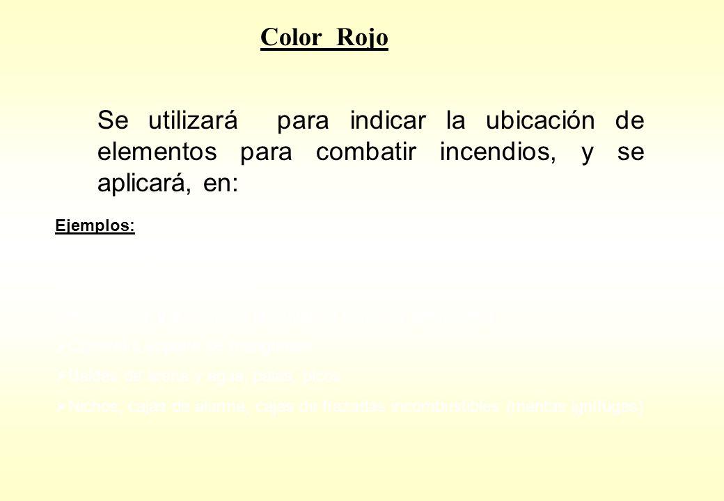 Color Rojo Se utilizará para indicar la ubicación de elementos para combatir incendios, y se aplicará, en: