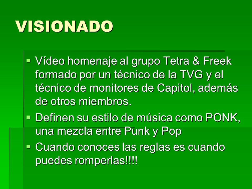 VISIONADOVídeo homenaje al grupo Tetra & Freek formado por un técnico de la TVG y el técnico de monitores de Capitol, además de otros miembros.