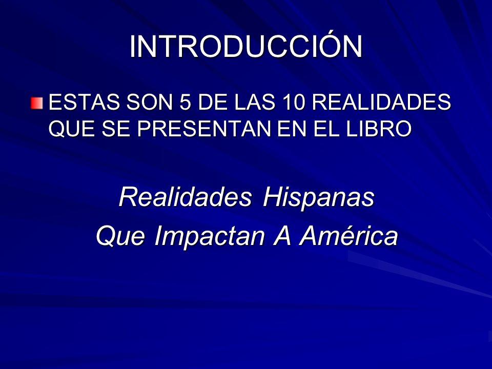 INTRODUCCIÓN Realidades Hispanas Que Impactan A América