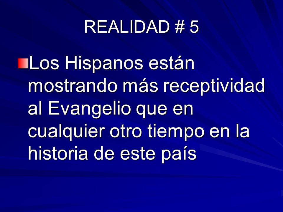 REALIDAD # 5Los Hispanos están mostrando más receptividad al Evangelio que en cualquier otro tiempo en la historia de este país.