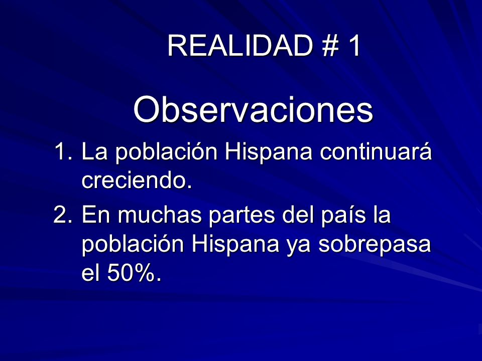 Observaciones REALIDAD # 1 La población Hispana continuará creciendo.
