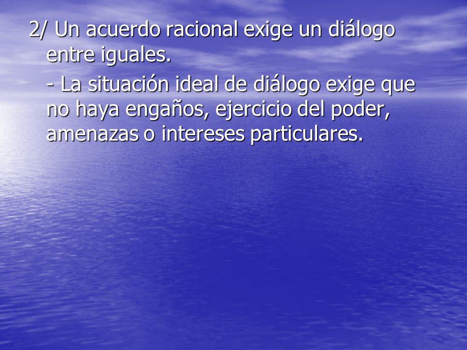 2/ Un acuerdo racional exige un diálogo entre iguales.