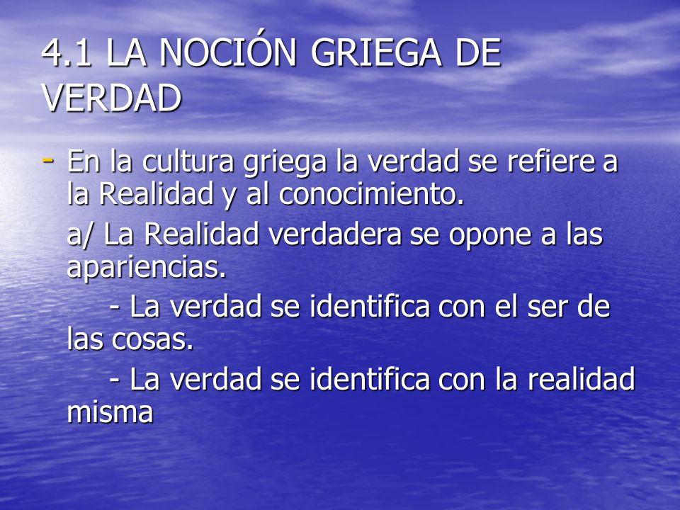 4.1 LA NOCIÓN GRIEGA DE VERDAD