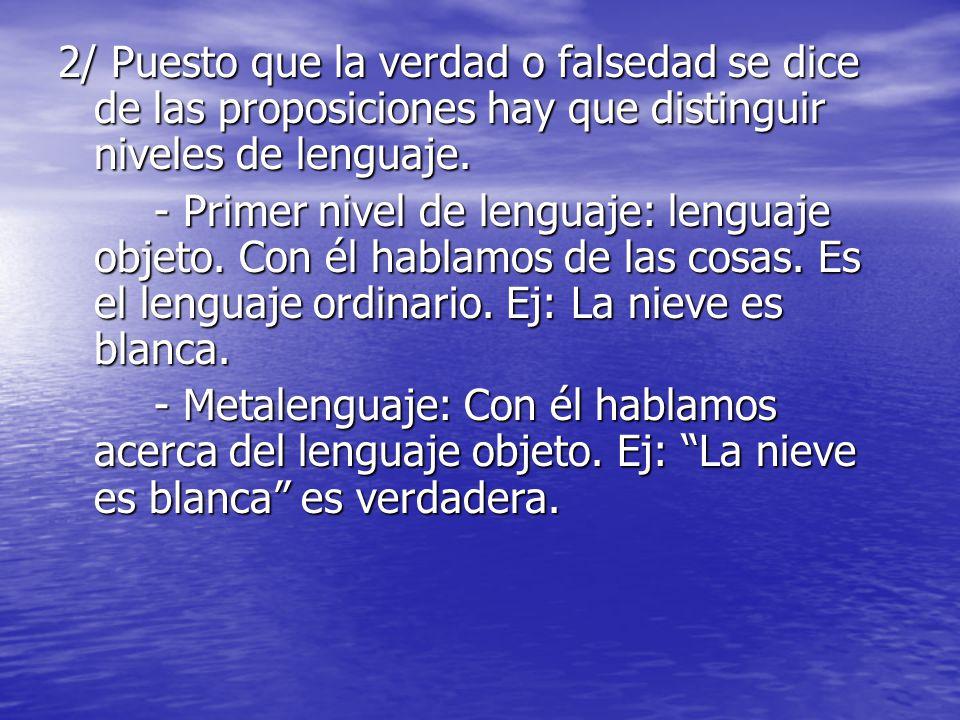2/ Puesto que la verdad o falsedad se dice de las proposiciones hay que distinguir niveles de lenguaje.