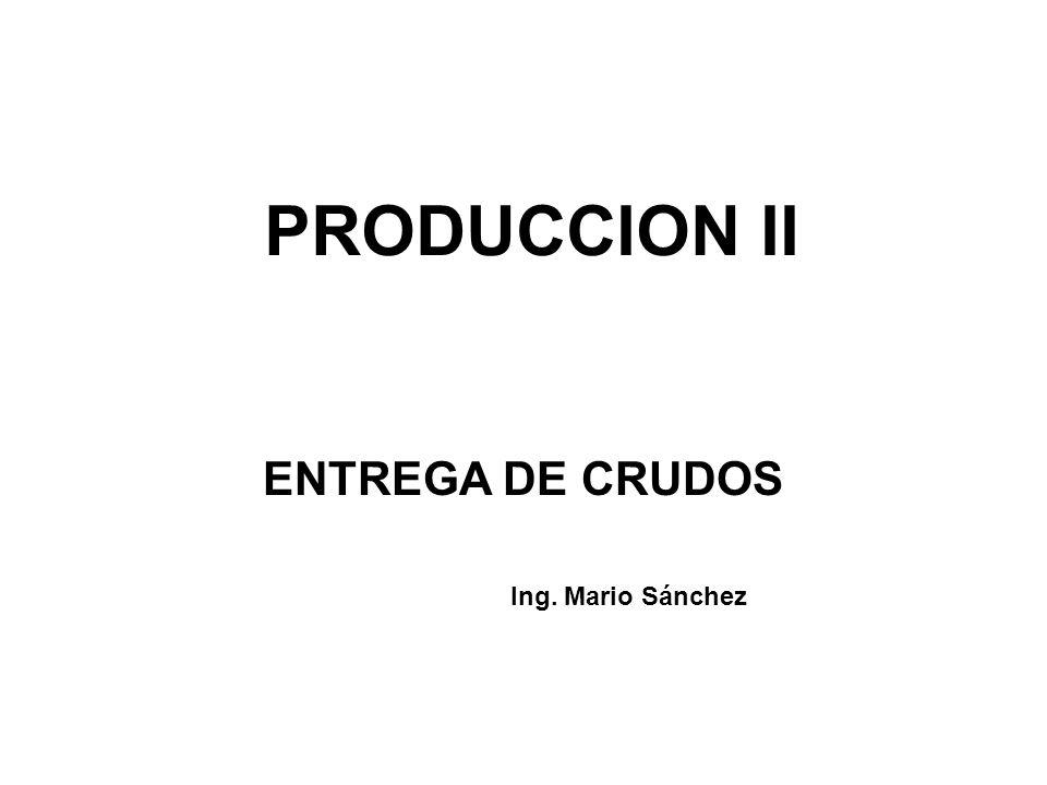 ENTREGA DE CRUDOS Ing. Mario Sánchez