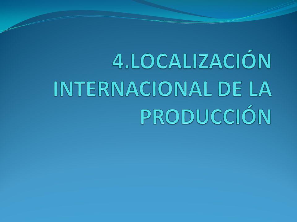 4.LOCALIZACIÓN INTERNACIONAL DE LA PRODUCCIÓN