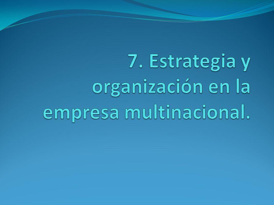 7. Estrategia y organización en la empresa multinacional.