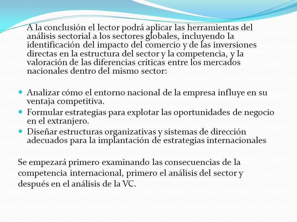 A la conclusión el lector podrá aplicar las herramientas del análisis sectorial a los sectores globales, incluyendo la identificación del impacto del comercio y de las inversiones directas en la estructura del sector y la competencia, y la valoración de las diferencias críticas entre los mercados nacionales dentro del mismo sector:
