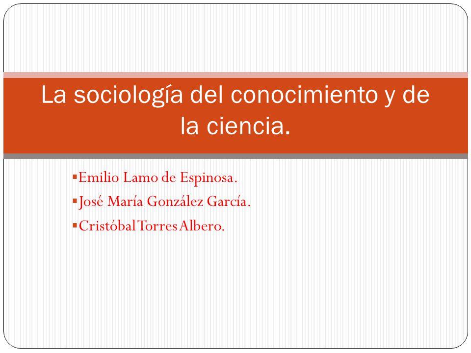 La sociología del conocimiento y de la ciencia.