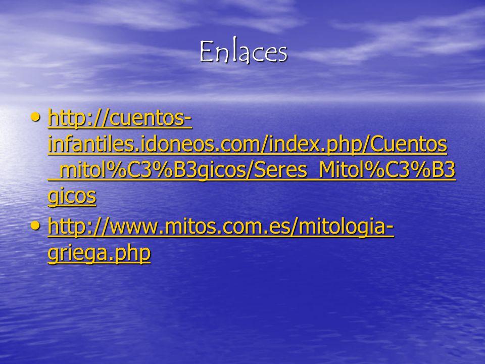 Enlaces http://cuentos-infantiles.idoneos.com/index.php/Cuentos_mitol%C3%B3gicos/Seres_Mitol%C3%B3gicos.