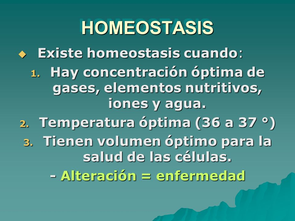 HOMEOSTASIS Existe homeostasis cuando: