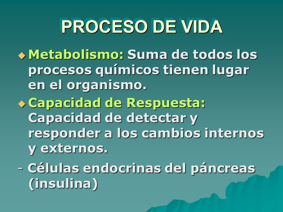 PROCESO DE VIDA Metabolismo: Suma de todos los procesos químicos tienen lugar en el organismo.