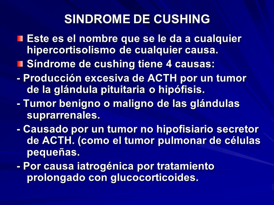 SINDROME DE CUSHING Este es el nombre que se le da a cualquier hipercortisolismo de cualquier causa.