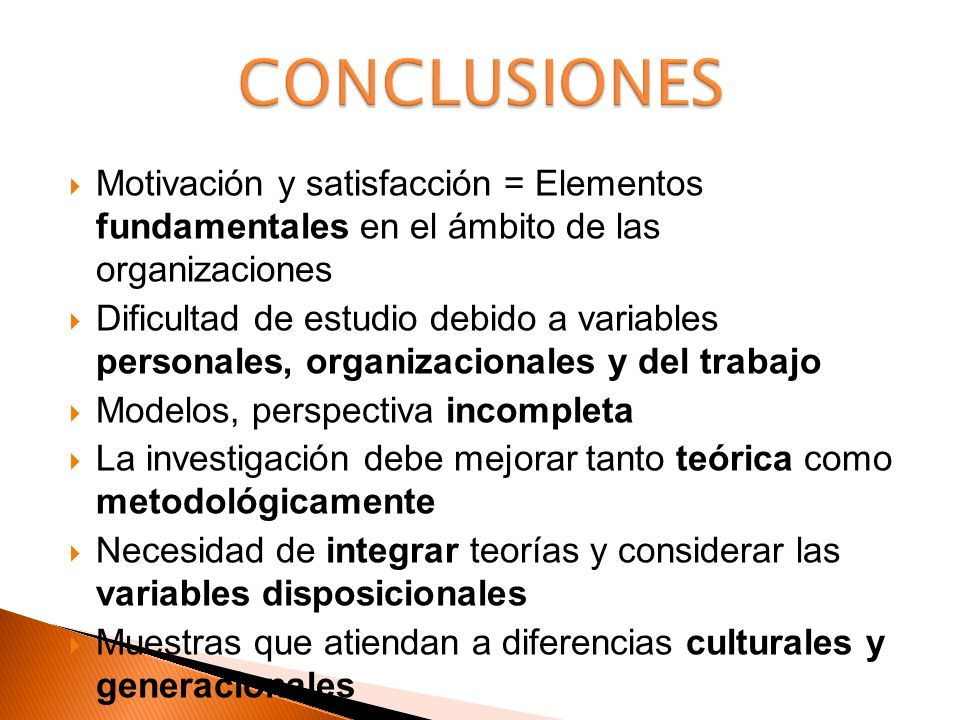 CONCLUSIONES Motivación y satisfacción = Elementos fundamentales en el ámbito de las organizaciones.