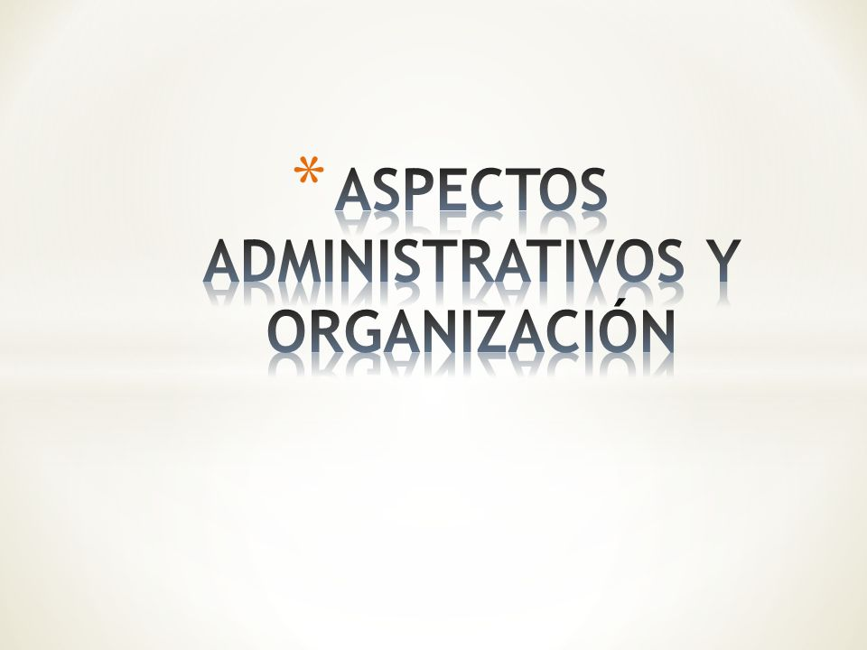 ASPECTOS ADMINISTRATIVOS Y ORGANIZACIÓN