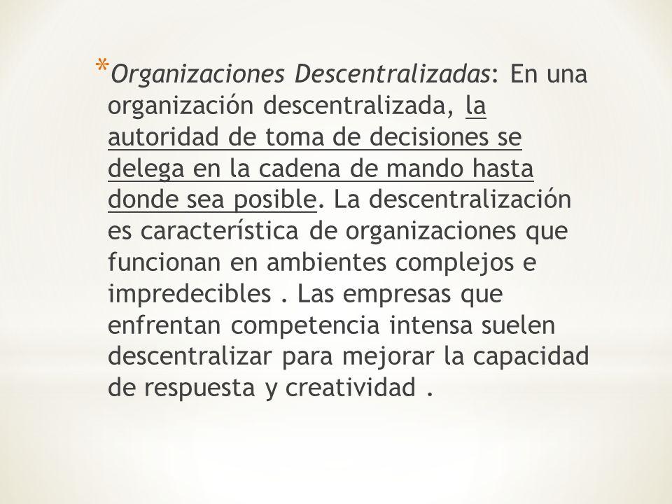 Organizaciones Descentralizadas: En una organización descentralizada, la autoridad de toma de decisiones se delega en la cadena de mando hasta donde sea posible.