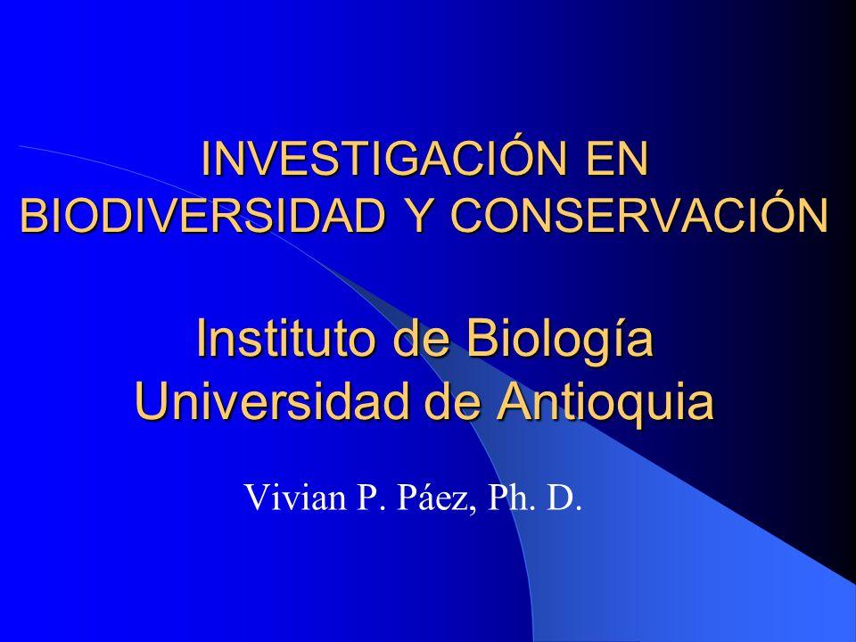 INVESTIGACIÓN EN BIODIVERSIDAD Y CONSERVACIÓN Instituto de Biología Universidad de Antioquia