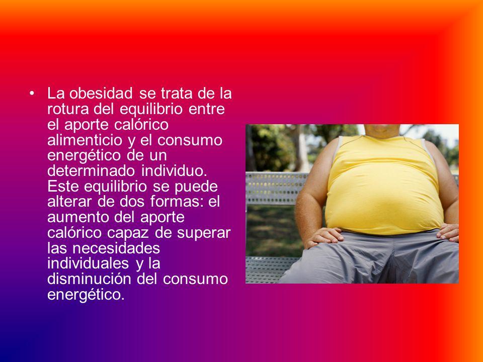La obesidad se trata de la rotura del equilibrio entre el aporte calórico alimenticio y el consumo energético de un determinado individuo.