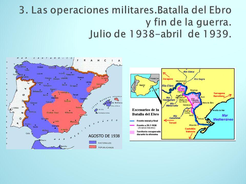 3. Las operaciones militares. Batalla del Ebro y fin de la guerra