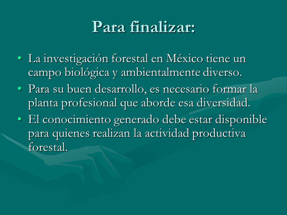 Para finalizar: La investigación forestal en México tiene un campo biológica y ambientalmente diverso.