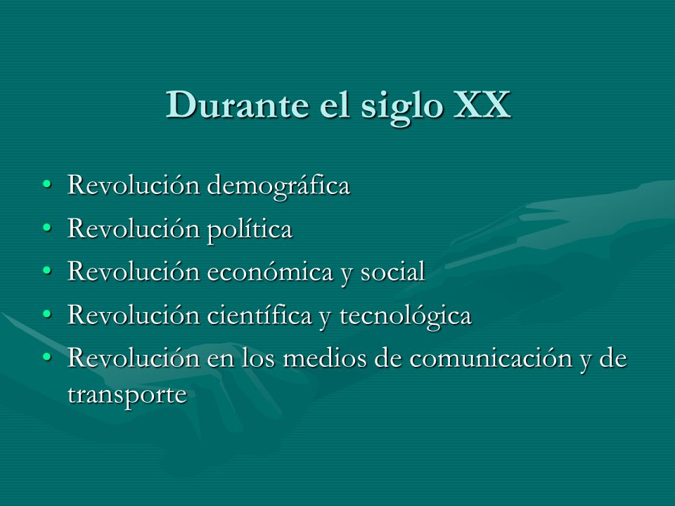 Durante el siglo XX Revolución demográfica Revolución política