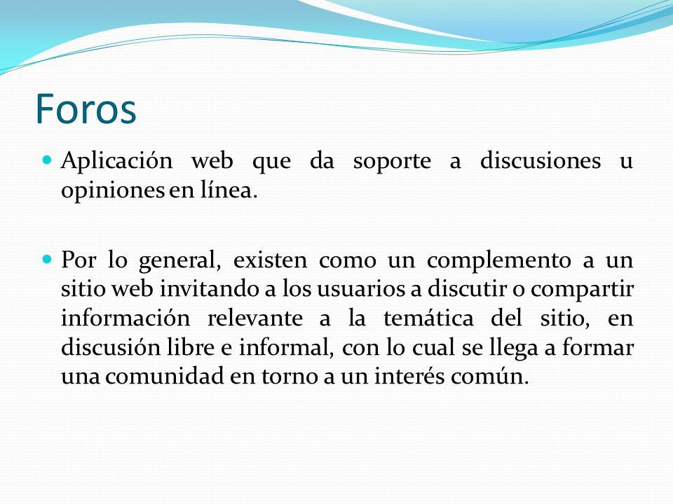 Foros Aplicación web que da soporte a discusiones u opiniones en línea.