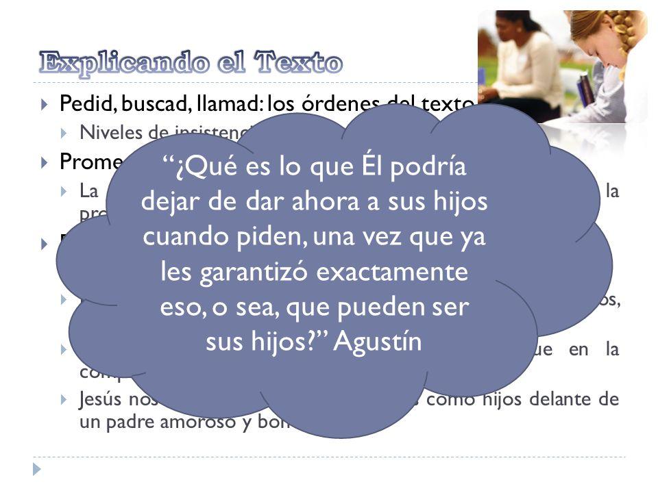 Explicando el Texto Pedid, buscad, llamad: los órdenes del texto. Niveles de insistencia. Promesas: relacionadas a los órdenes.