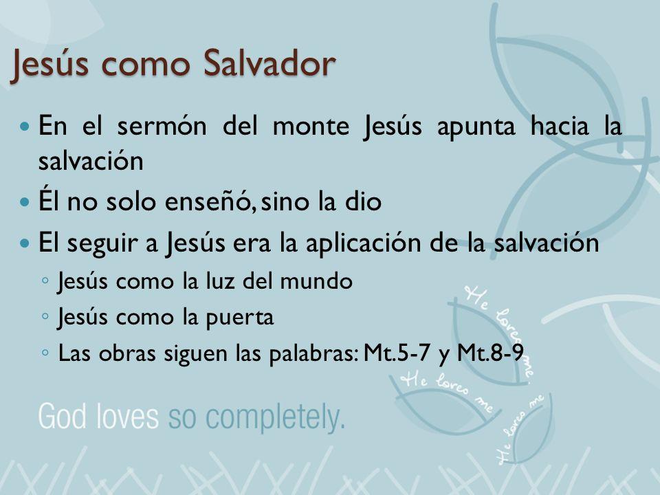 Jesús como Salvador En el sermón del monte Jesús apunta hacia la salvación. Él no solo enseñó, sino la dio.