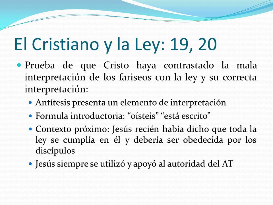El Cristiano y la Ley: 19, 20 Prueba de que Cristo haya contrastado la mala interpretación de los fariseos con la ley y su correcta interpretación: