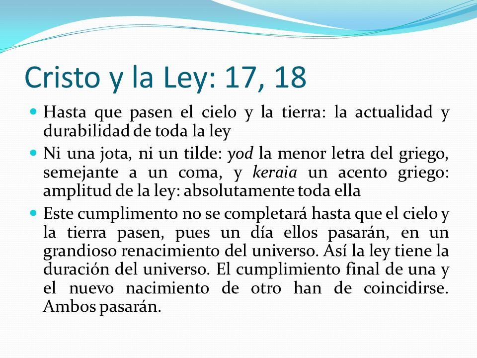 Cristo y la Ley: 17, 18 Hasta que pasen el cielo y la tierra: la actualidad y durabilidad de toda la ley.