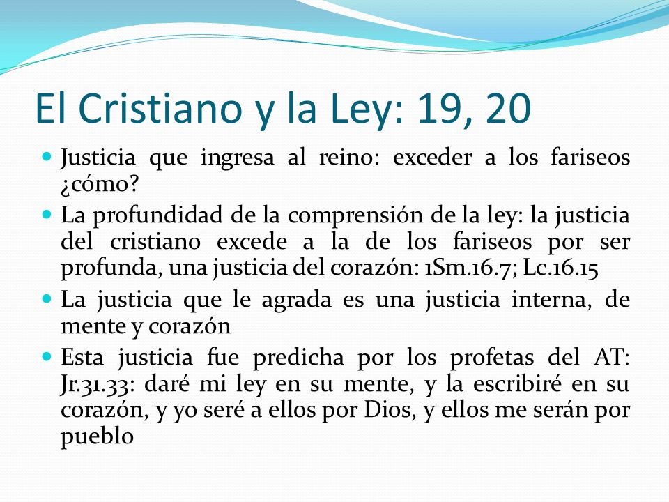 El Cristiano y la Ley: 19, 20 Justicia que ingresa al reino: exceder a los fariseos ¿cómo