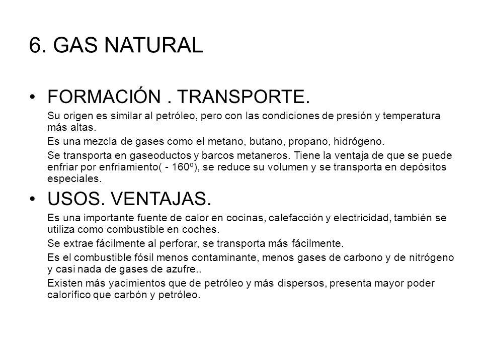 6. GAS NATURAL FORMACIÓN . TRANSPORTE. USOS. VENTAJAS.
