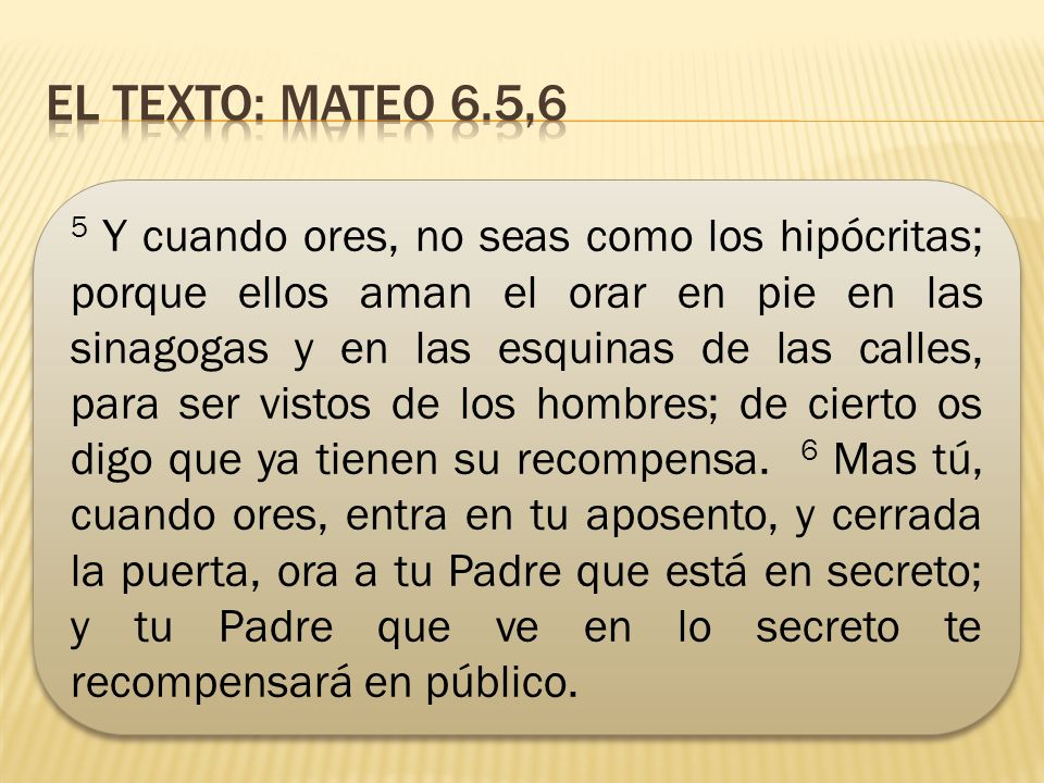El texto: mateo 6.5,6