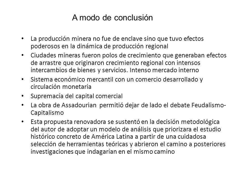 A modo de conclusión La producción minera no fue de enclave sino que tuvo efectos poderosos en la dinámica de producción regional.