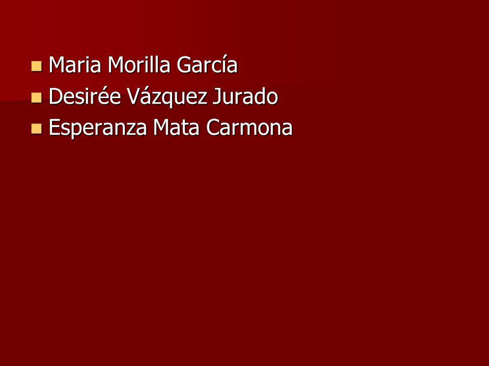 Maria Morilla García Desirée Vázquez Jurado Esperanza Mata Carmona