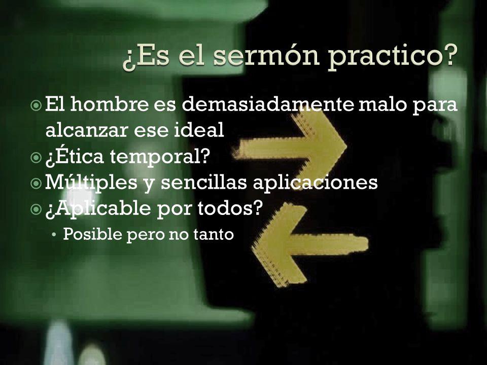 ¿Es el sermón practico El hombre es demasiadamente malo para alcanzar ese ideal. ¿Ética temporal