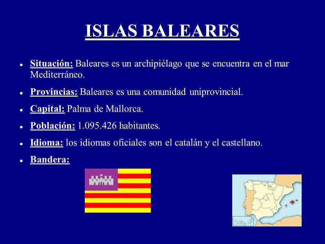 ISLAS BALEARES Situación: Baleares es un archipiélago que se encuentra en el mar Mediterráneo. Provincias: Baleares es una comunidad uniprovincial.