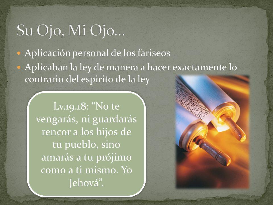 Su Ojo, Mi Ojo… Aplicación personal de los fariseos. Aplicaban la ley de manera a hacer exactamente lo contrario del espirito de la ley.