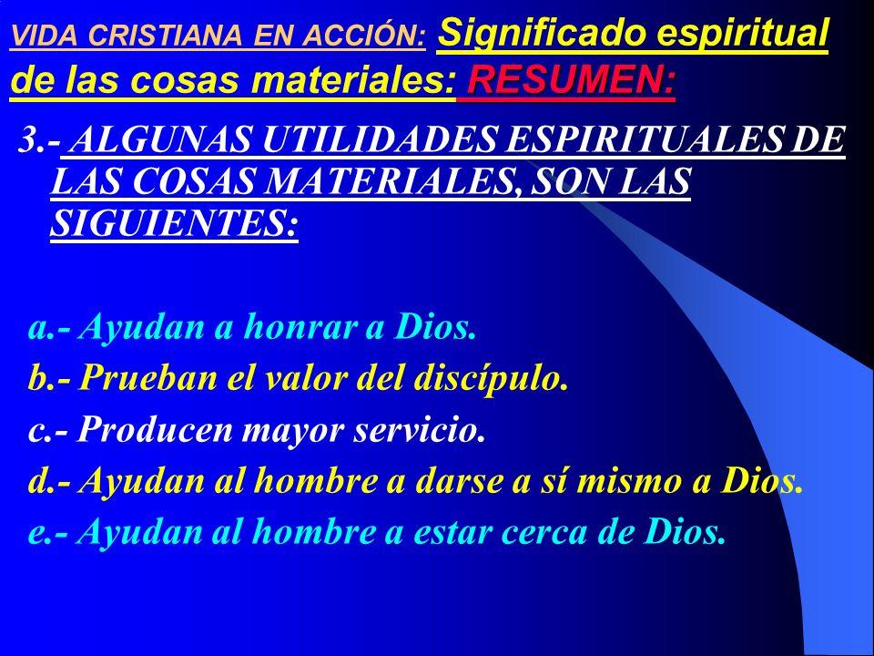 a.- Ayudan a honrar a Dios. b.- Prueban el valor del discípulo.