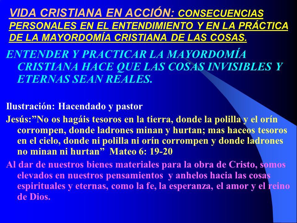 VIDA CRISTIANA EN ACCIÓN: CONSECUENCIAS PERSONALES EN EL ENTENDIMIENTO Y EN LA PRÁCTICA DE LA MAYORDOMÍA CRISTIANA DE LAS COSAS.