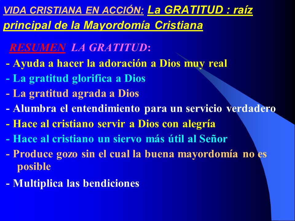 RESUMEN LA GRATITUD: - Ayuda a hacer la adoración a Dios muy real