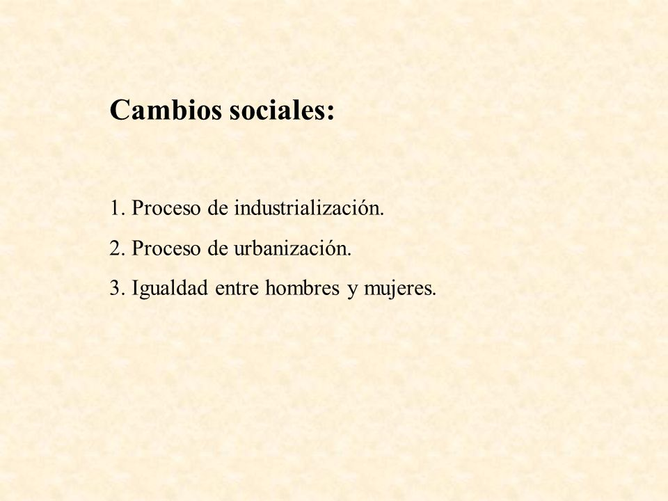 Cambios sociales: 1. Proceso de industrialización.
