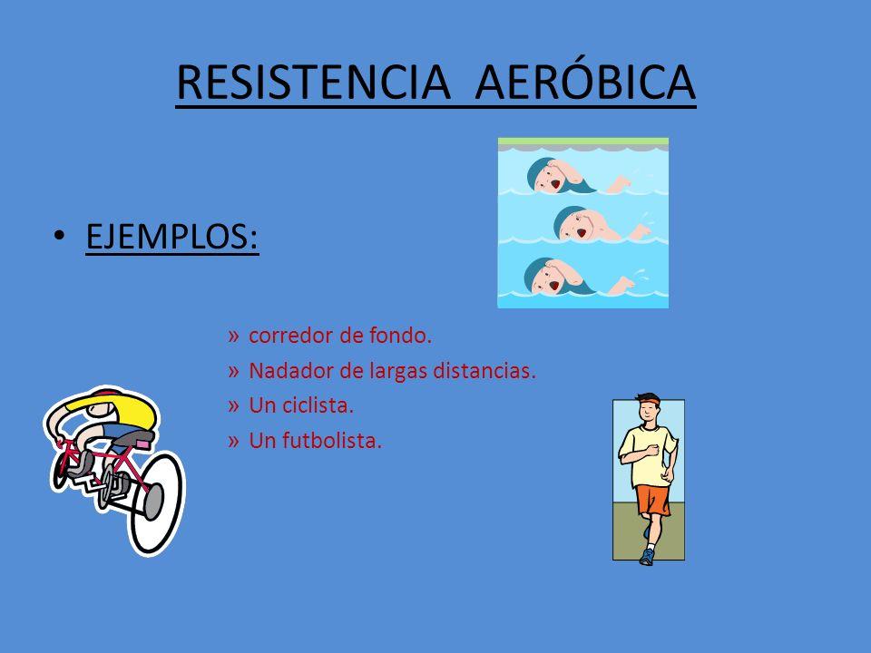 RESISTENCIA AERÓBICA EJEMPLOS: corredor de fondo.